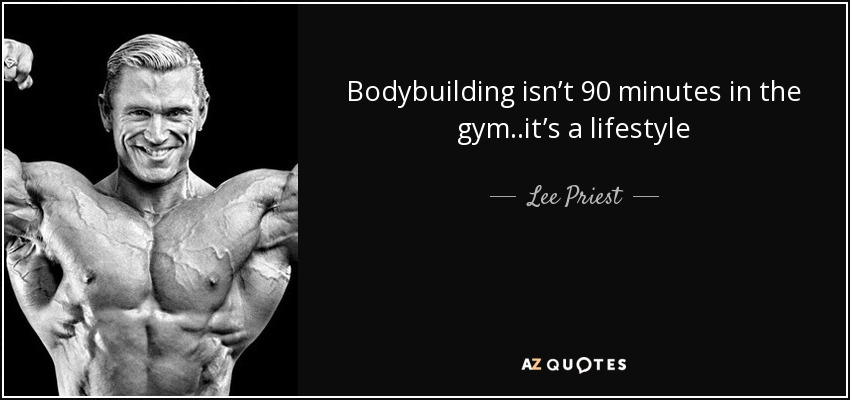 quote-bodybuilding-isn-t-90-minutes-in-the-gym-it-s-a-lifestyle-lee-priest-75-31-55